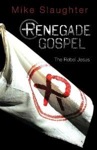 Renegade Gospel - The Rebel Jesus, by Mike Slaughter.